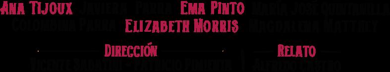 Artistas invitadas: Elizabeth Morris, Ema Pinto, Colombina Parra, Magdalena Matthey, María José Quintanilla, Javiera Parra y Ana Tijoux.