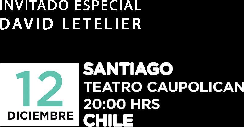 Invitado especial: David Letelier | 12 de diciembre - Teatro Caupolicán
