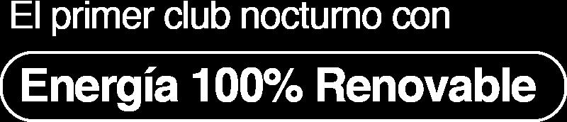 El primer club nocturno con Energía 100% Renobable
