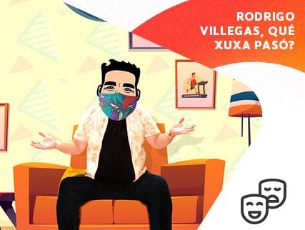 Rodrigo Villegas, Qué xuxa pasó?