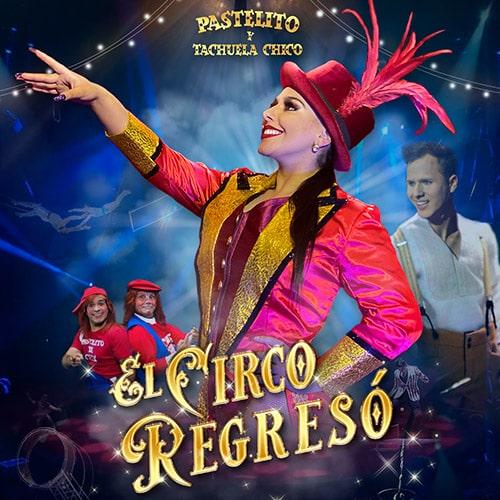 Circo Pastelito y Tachuela Chico - El circo regresó
