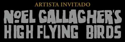 Artista invitado: Noel Gallagher's High Flying Birds