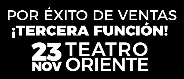 Sábado 23 Noviembre | Teatro Oriente
