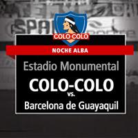Colo-Colo vs. Barcelona de Guayaquil Estadio Monumental - Macul