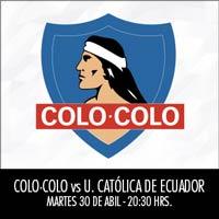 Colo-Colo vs. U. Católica de Ecuador Estadio Monumental - Macul