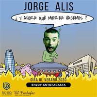 Jorge Alis - ¿Y Ahora Qué Mierda Hacemos? Enjoy Antofagasta - Antofagasta