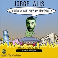 Jorge Alis - ¿Y Ahora Qué Mierda Hacemos? Enjoy Pucón - Pucón