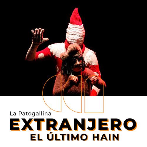 Extranjero, el último hain - La Patogallina Aula Magna - CEINA - Santiago
