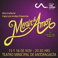 Morir de amor Teatro Municipal de Antofagasta - Antofagasta