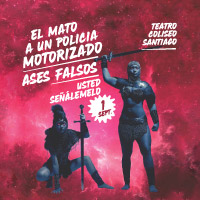 El mato a un policia motorizado+A.Falsos+Usted señalemelo Teatro Coliseo - Santiago