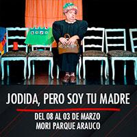 Jodida, Pero Soy Tu Madre Teatro Mori Parque Arauco - Las Condes