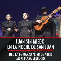 Juan sin miedo, en la noche de San Juan Teatro Mori Plaza Vespucio - La Florida